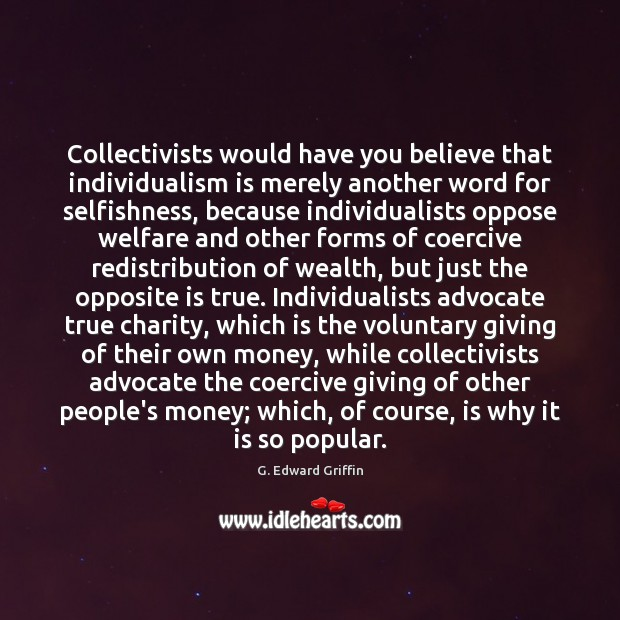 Collectivists would have you believe that individualism is merely another word for G. Edward Griffin Picture Quote