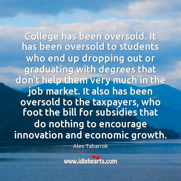 College has been oversold. It has been oversold to students who end Image
