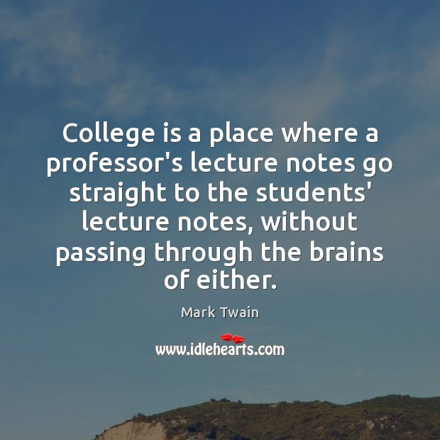 College is a place where a professor's lecture notes go straight to College Quotes Image