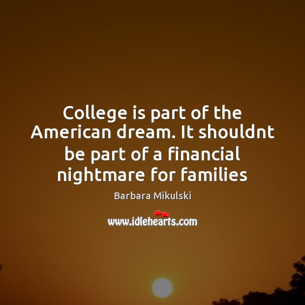 College is part of the American dream. It shouldnt be part of Barbara Mikulski Picture Quote