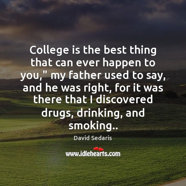 """College is the best thing that can ever happen to you,"""" my College Quotes Image"""