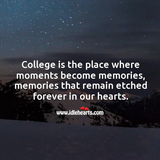 College is the place where moments become memories. College Quotes Image