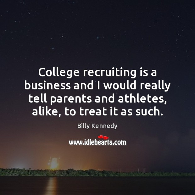 College recruiting is a business and I would really tell parents and Image