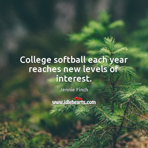 College softball each year reaches new levels of interest. Jennie Finch Picture Quote