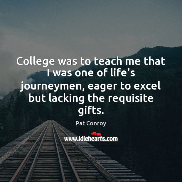 Image, College was to teach me that I was one of life's journeymen,