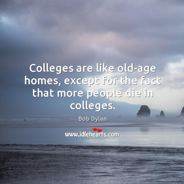 Image, Colleges are like old-age homes