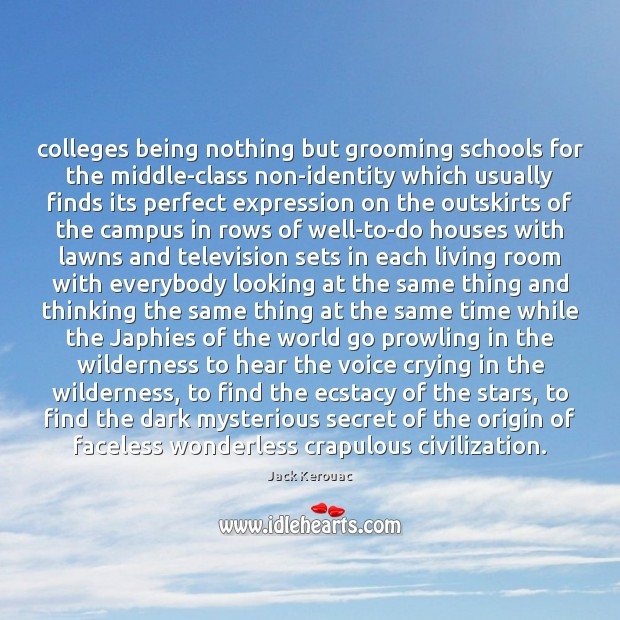 Colleges being nothing but grooming schools for the middle-class non-identity which usually Jack Kerouac Picture Quote