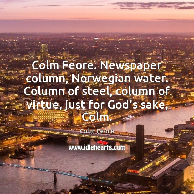 Colm Feore. Newspaper column, Norwegian water. Column of steel, column of virtue, Image