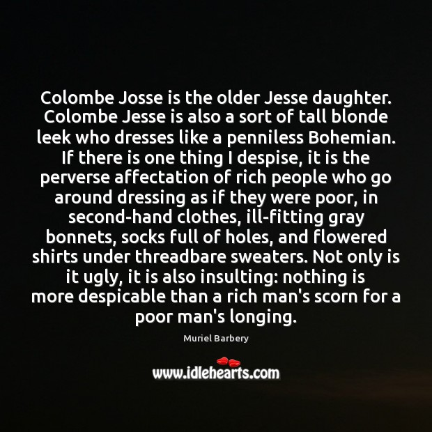 Colombe Josse is the older Jesse daughter. Colombe Jesse is also a Muriel Barbery Picture Quote
