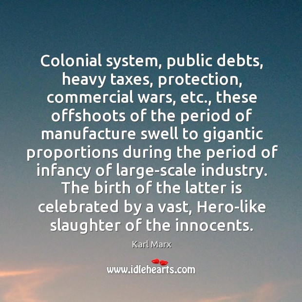 Image, Colonial system, public debts, heavy taxes, protection, commercial wars, etc., these offshoots