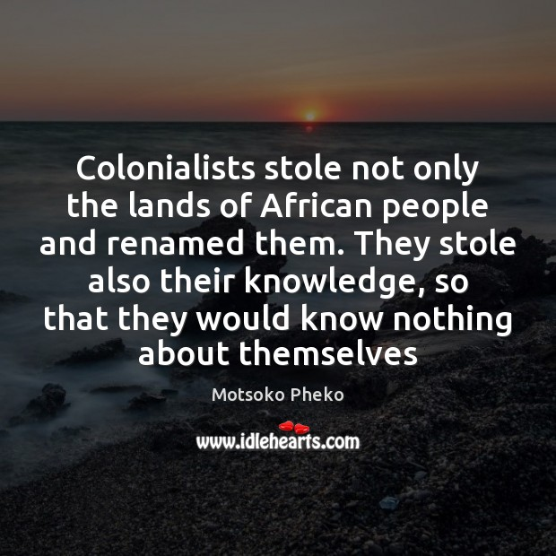 Colonialists stole not only the lands of African people and renamed them. Image