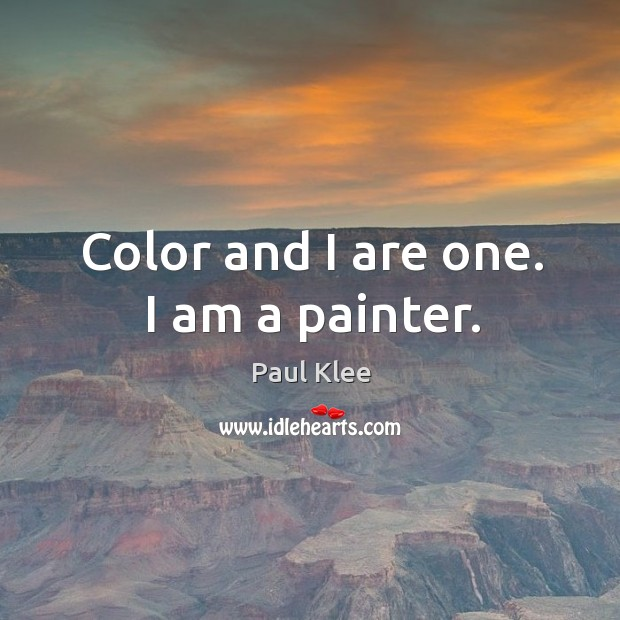 Color and I are one. I am a painter. Image
