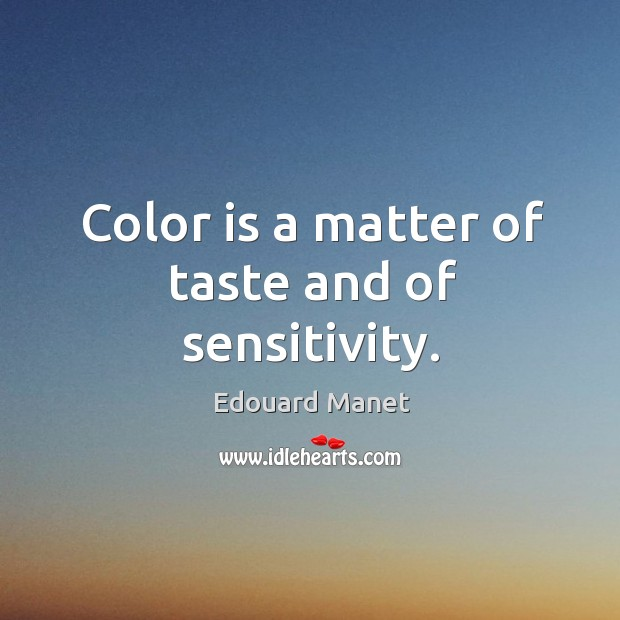 Color is a matter of taste and of sensitivity. Image