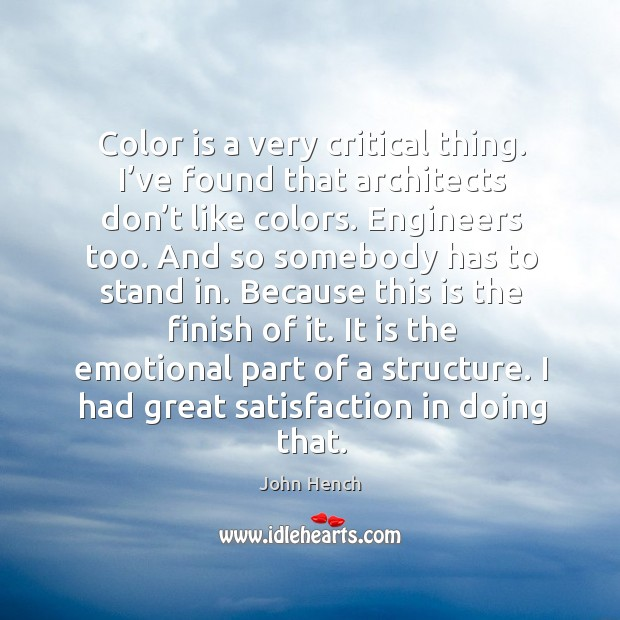 Color is a very critical thing. I've found that architects don't like colors. Image