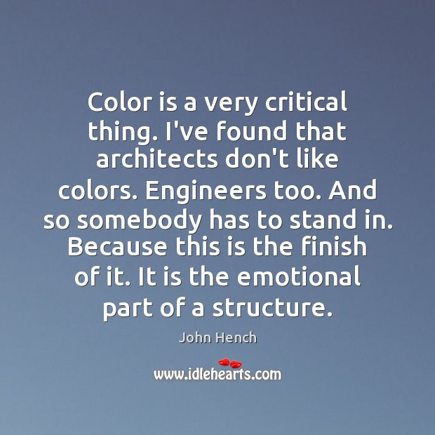 Color is a very critical thing. I've found that architects don't like John Hench Picture Quote