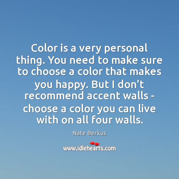 Color is a very personal thing. You need to make sure to Nate Berkus Picture Quote