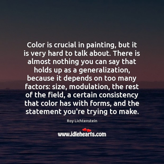 Color is crucial in painting, but it is very hard to talk Roy Lichtenstein Picture Quote