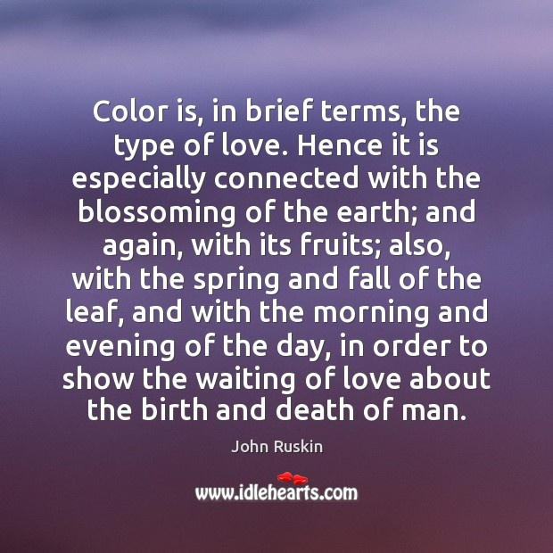 Color is, in brief terms, the type of love. Hence it is John Ruskin Picture Quote