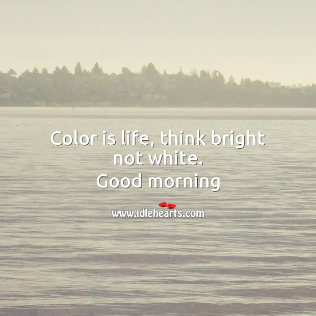 Image, Color is life, think bright not white.