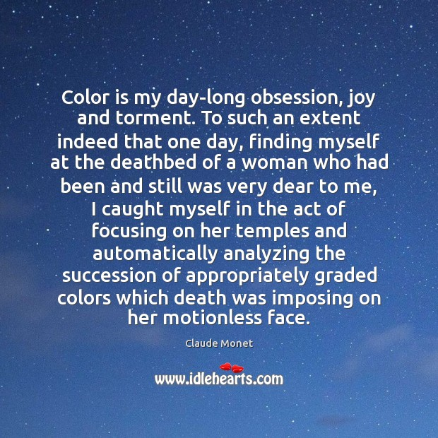 Color is my day-long obsession, joy and torment. To such an extent Claude Monet Picture Quote