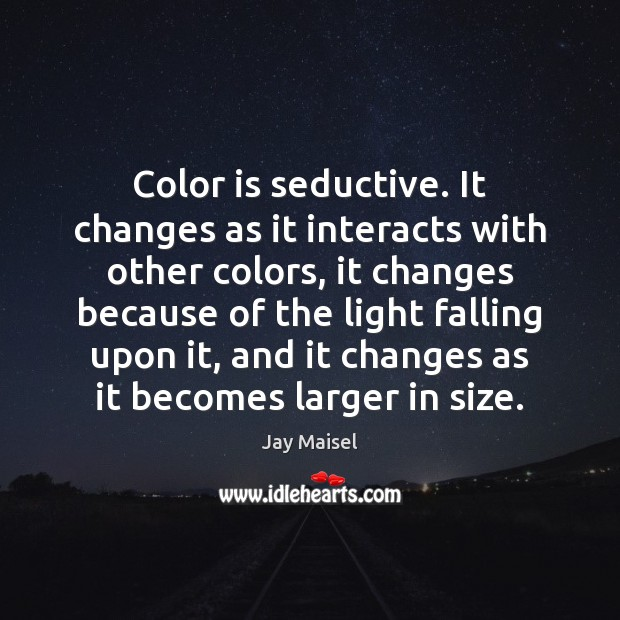 Color is seductive. It changes as it interacts with other colors, it Image