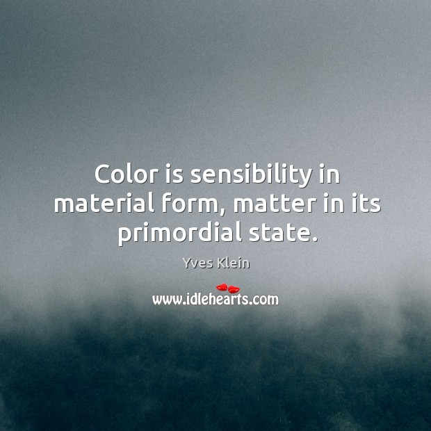 Color is sensibility in material form, matter in its primordial state. Image