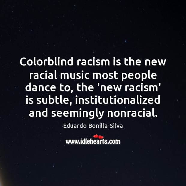 Colorblind racism is the new racial music most people dance to, the Image