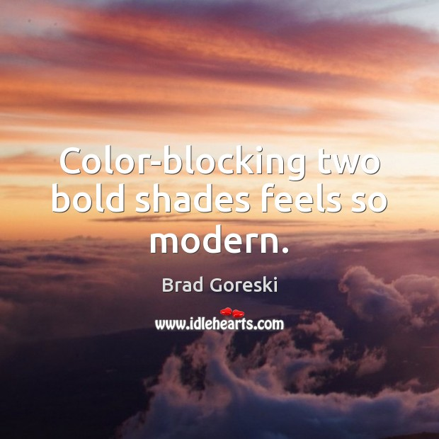 Color-blocking two bold shades feels so modern. Brad Goreski Picture Quote