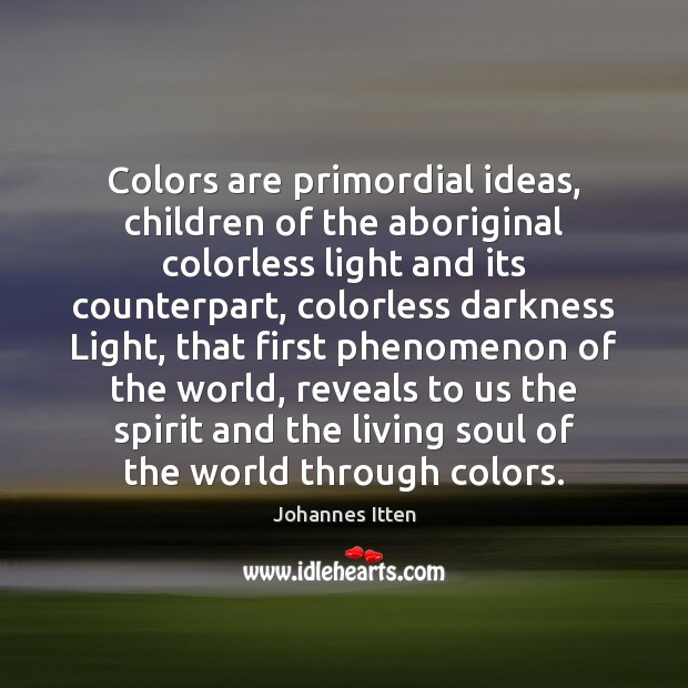 Colors are primordial ideas, children of the aboriginal colorless light and its Image