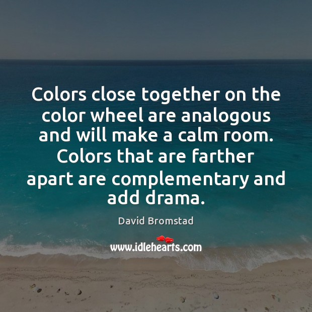 Colors close together on the color wheel are analogous and will make Image