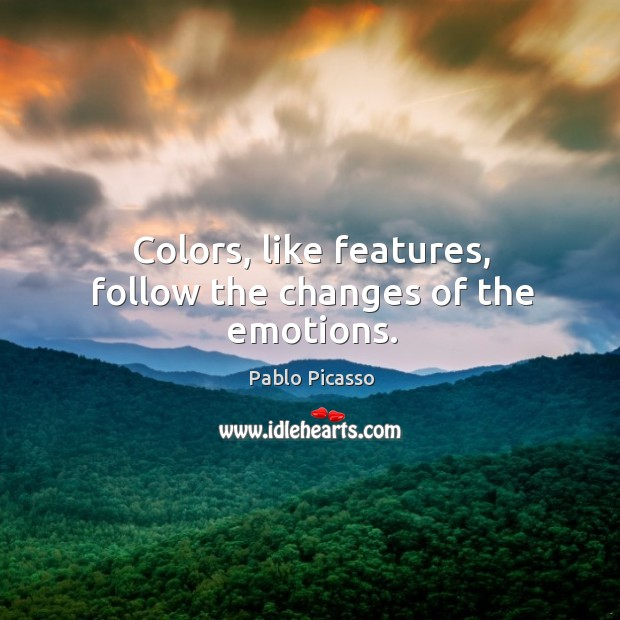 Image, Colors, like features, follow the changes of the emotions.