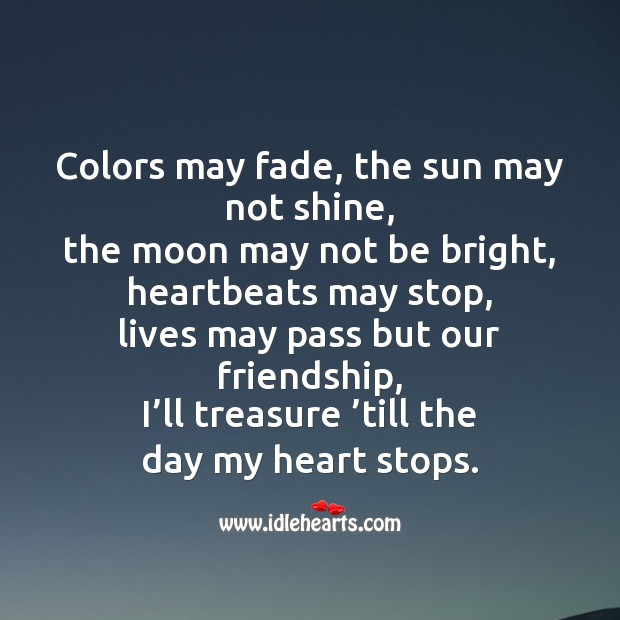 Colors may fade, the sun may not shine Friendship Messages Image