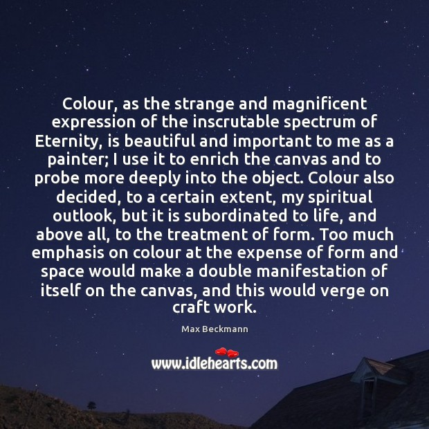 Colour, as the strange and magnificent expression of the inscrutable spectrum of Image