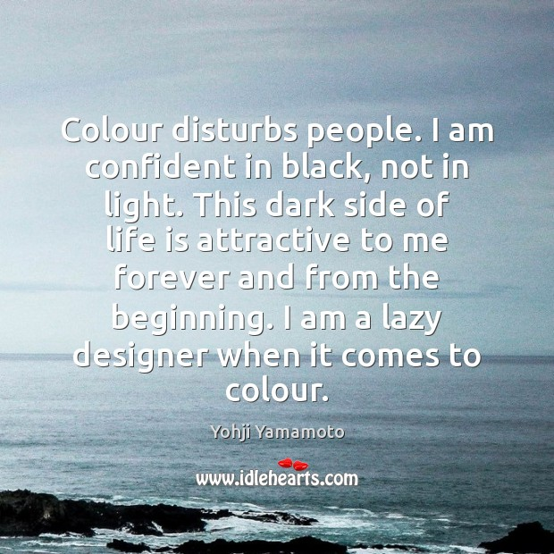 Image about Colour disturbs people. I am confident in black, not in light. This