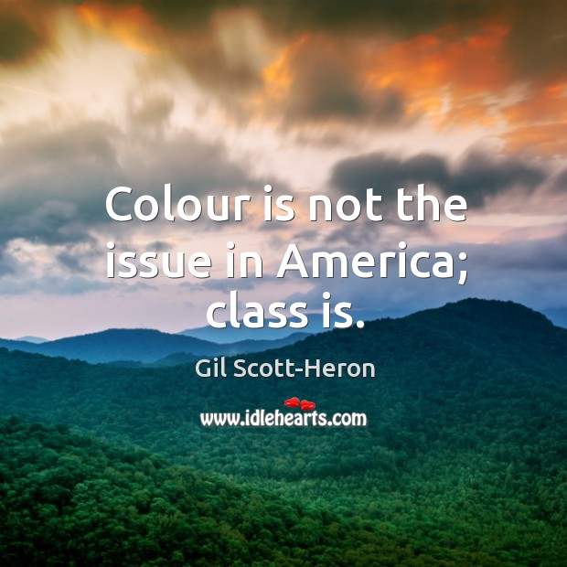 Colour is not the issue in America; class is. Gil Scott-Heron Picture Quote