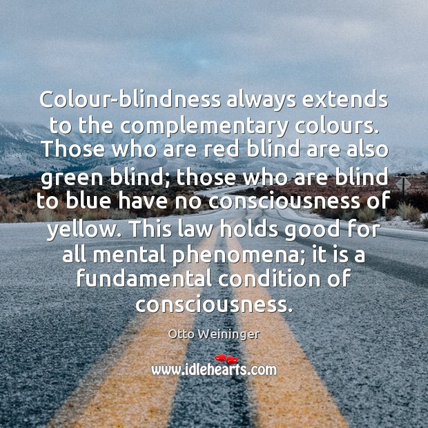 Colour-blindness always extends to the complementary colours. Those who are red blind Otto Weininger Picture Quote