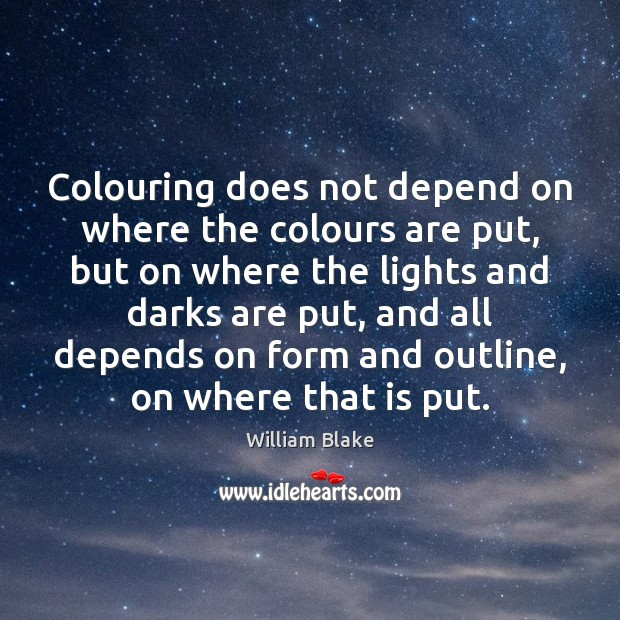 Colouring does not depend on where the colours are put, but on William Blake Picture Quote