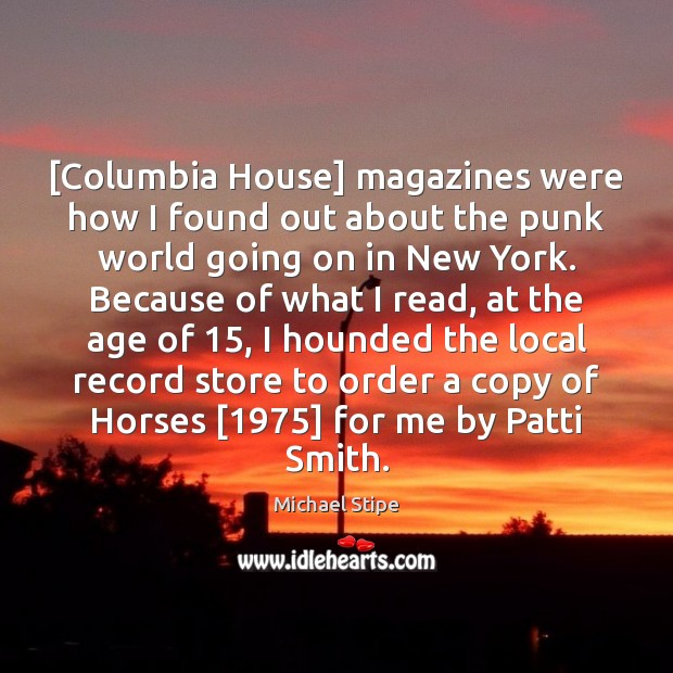 [Columbia House] magazines were how I found out about the punk world Michael Stipe Picture Quote