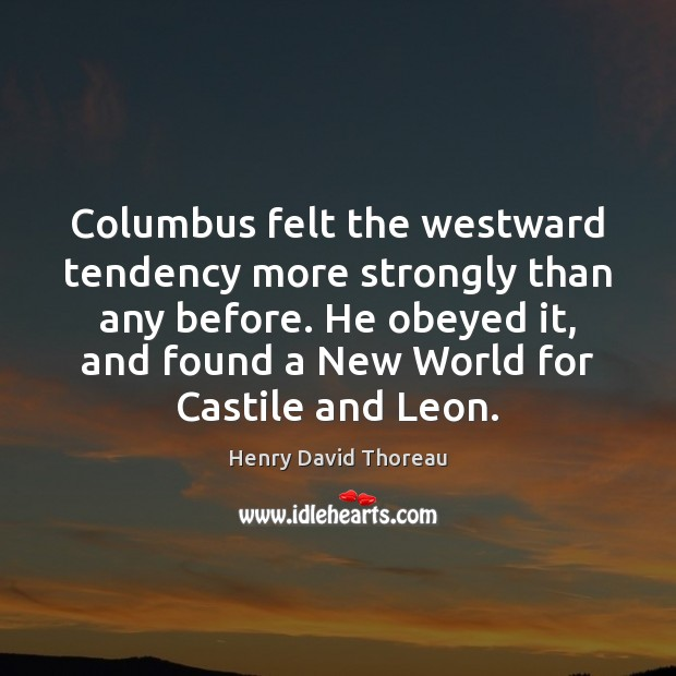 Columbus felt the westward tendency more strongly than any before. He obeyed Image