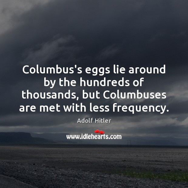 Image, Columbus's eggs lie around by the hundreds of thousands, but Columbuses are