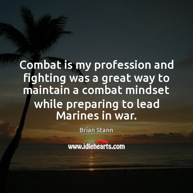Combat is my profession and fighting was a great way to maintain Image