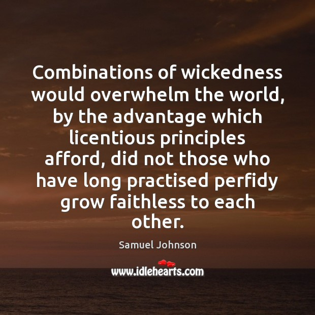 Combinations of wickedness would overwhelm the world, by the advantage which licentious Image