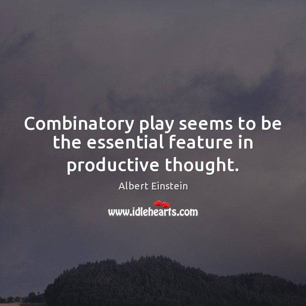 Image, Combinatory play seems to be the essential feature in productive thought.