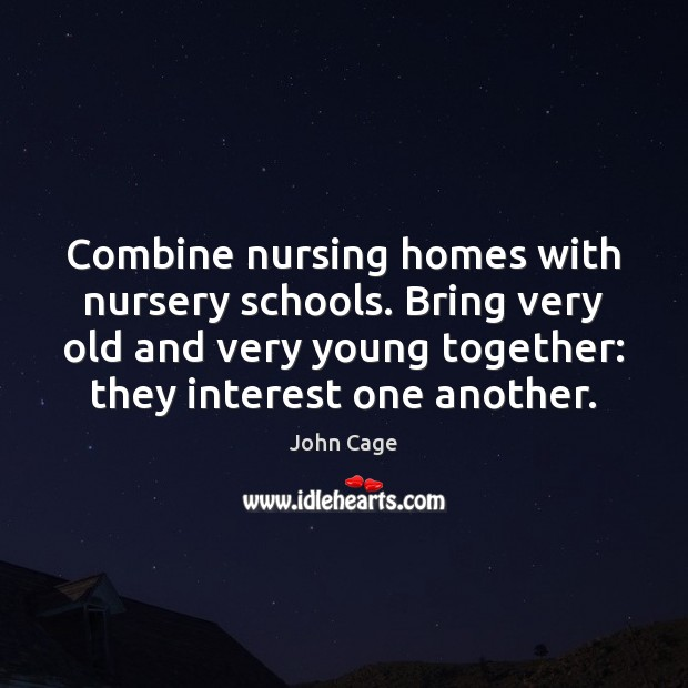 Image, Combine nursing homes with nursery schools. Bring very old and very young
