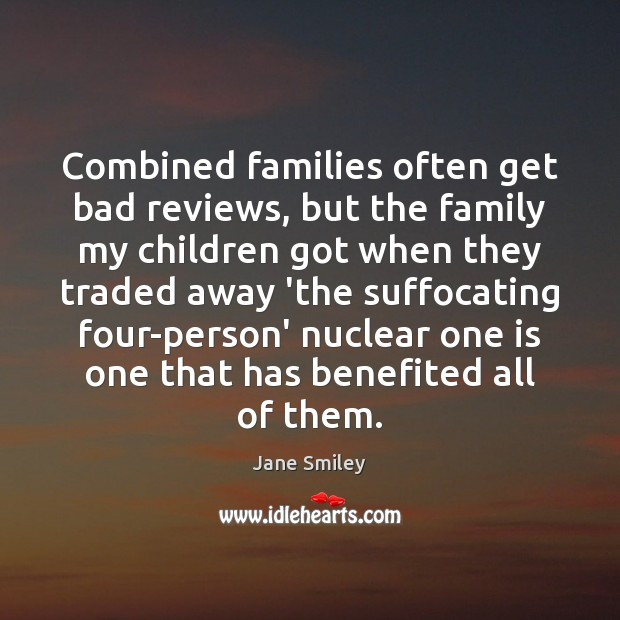 Combined families often get bad reviews, but the family my children got Jane Smiley Picture Quote