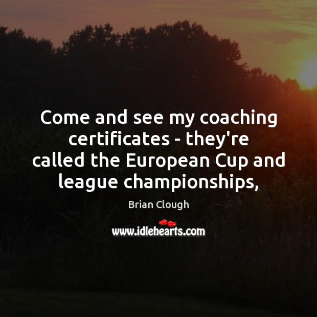 Come and see my coaching certificates – they're called the European Cup Image