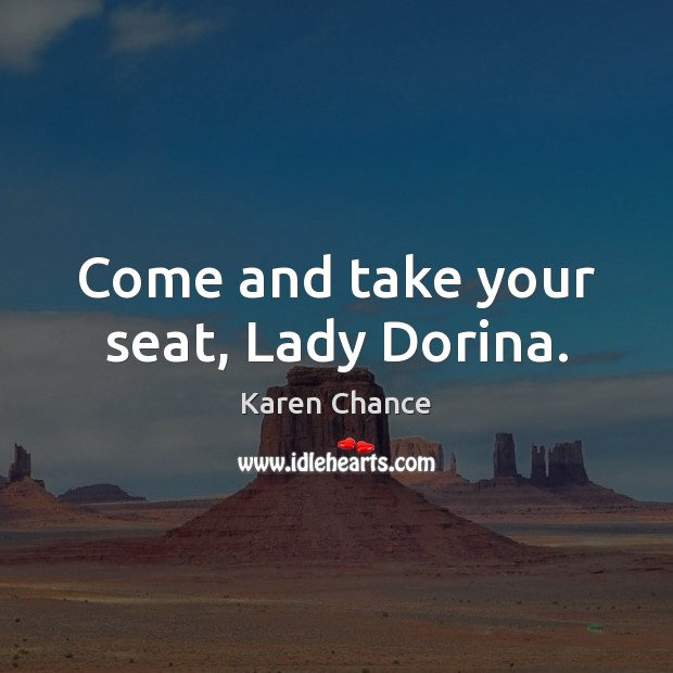 Come and take your seat, Lady Dorina. Image