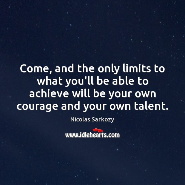 Come, and the only limits to what you'll be able to achieve Image