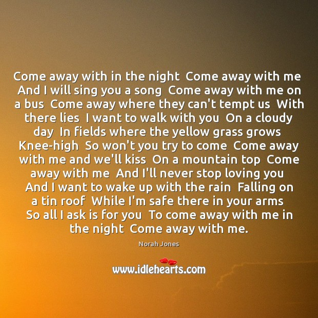 Come away with in the night  Come away with me  And I Norah Jones Picture Quote