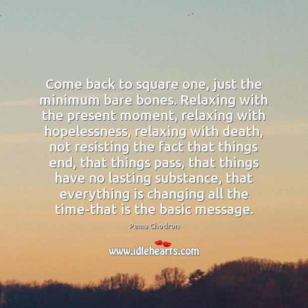 Come back to square one, just the minimum bare bones. Relaxing with Image